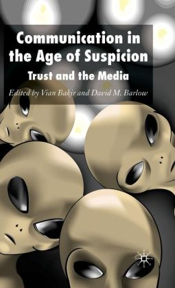 Communication in the Age of Suspicion: Trust and the Media
