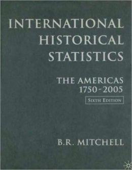 International Historical Statistics: The Americas, 1750-2005