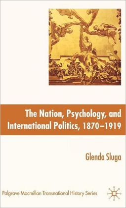 Nation, Psychology, and International Politics, 1870-1919