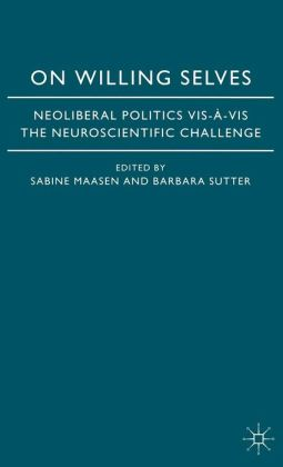 On Willing Selves: Neoliberal Politics VIS-A-VIS the Neuroscientific Challenge