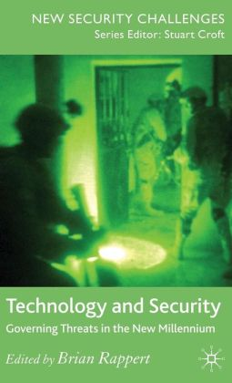 Technology and Security: Governing Threats in the New Millennium