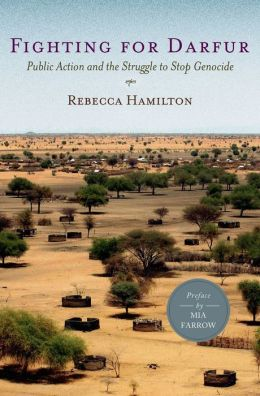 Fighting for Darfur: Public Action and the Struggle to Stop Genocide Rebecca Hamilton and Mia Farrow
