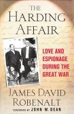 Book Cover Image. Title: The Harding Affair:  Love and Espionage During the Great War, Author: James David Robenalt