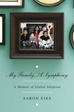 My Family, A Symphony: A Memoir of Global Adoption