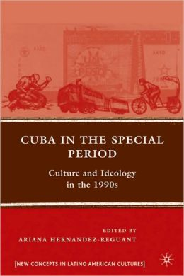 Cuba in the Special Period: Culture and Ideology in the 1990s