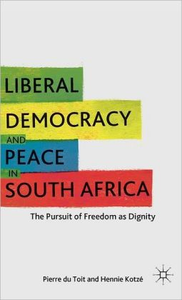 Liberal Democracy and Peace in South Africa: The Pursuit of Freedom as Dignity