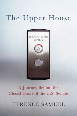 The Upper House: A Journey Behind the Closed Doors of the U. S. Senate