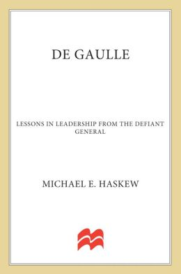 De Gaulle: Lessons in Leadership from the Defiant General