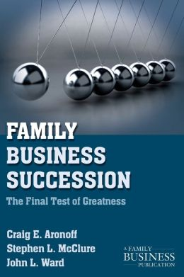Family Business Succession: The Final Test of Greatness
