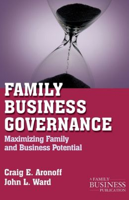 Family Business Governance: Maximizing Family and Business Potential