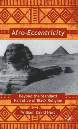 Afro-Eccentricity: Beyond the Standard Narrative of Black Religion