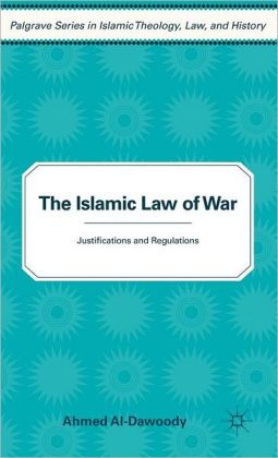 The Islamic Law of War: Justifications and Regulations