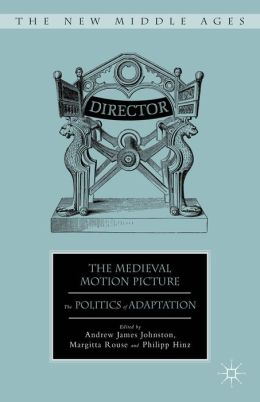 The Medieval Motion Picture: The Politics of Adaptation