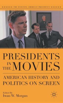 Presidents in the Movies: American History and Politics on Screen