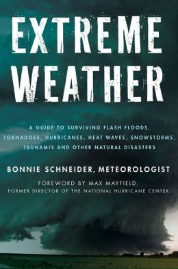 Extreme Weather: A Guide To Surviving Flash Floods, Tornadoes, Hurricanes, Heat Waves, Snowstorms, Tsunamis, and Other Natural Disasters