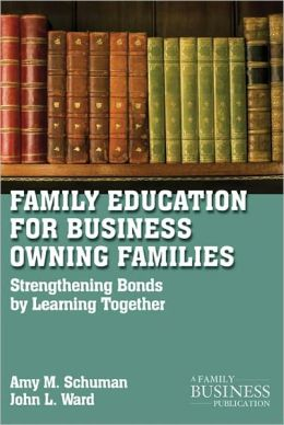 Family Education For Business-Owning Families: Strengthening Bonds by Learning Together