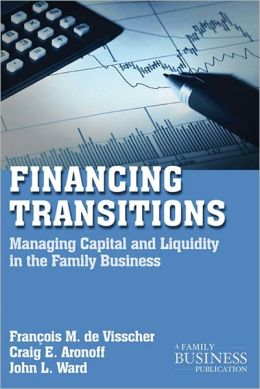 Financing Transitions: Managing Capital and Liquidity in the Family Business