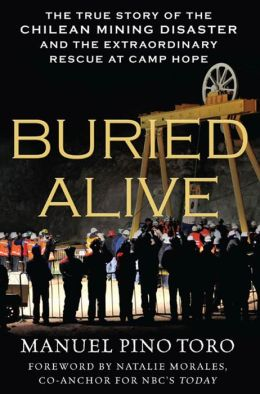Buried Alive: The True Story of the Chilean Mining Disaster and the Extraordinary Rescue at Camp Hope