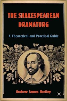 Shakespearean Dramaturg: A Theoretical and Practical Guide