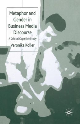 Metaphor and Gender in Business Media Discourse: A Critical Cognitive Study