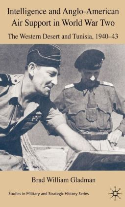 Intelligence and Anglo-American Air Support in World War Two: Tunisia and the Western Desert, 1940-43