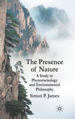 The Presence of Nature: A Study in Phenomenology and Environmental Philosophy