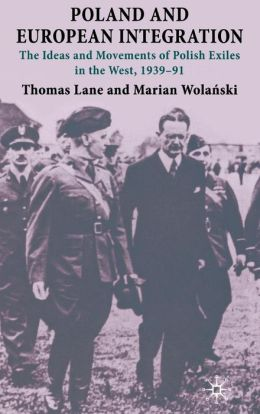 Poland and European Integration: The Ideas and Movements of Polish Exiles in the West, 1939-91