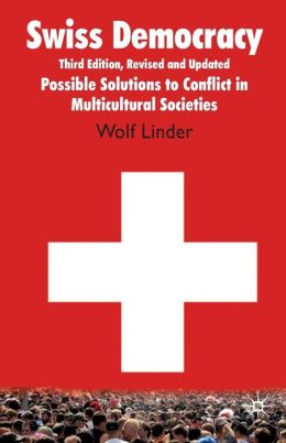Swiss Democracy: Possible Solutions to Conflict in Multicultural Societies