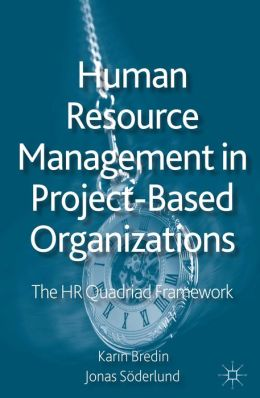 Human Resource Management in Project-Based Organizations: The HR Quadriad Framework Jonas Soderlund and Karin Bredin