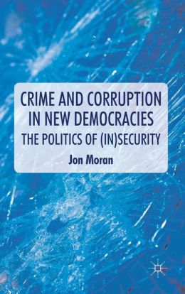 Crime and Corruption in New Democracies: The Politics of (In)Security