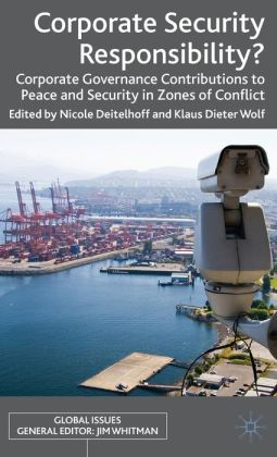 Corporate Security Responsibility?: Corporate Governance Contributions to Peace and Security in Zones of Conflict