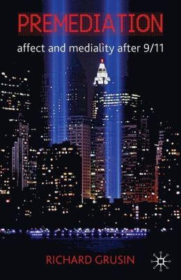 Premediation: Affect and Mediality after 9/11