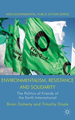 Environmentalism, Resistance and Solidarity: The Politics of Friends of the Earth International