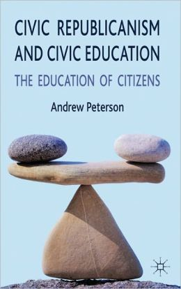 Civic Republicanism and Civic Education: The Education of Citizens