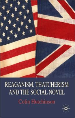 Reaganism, Thatcherism, and the Social Novel