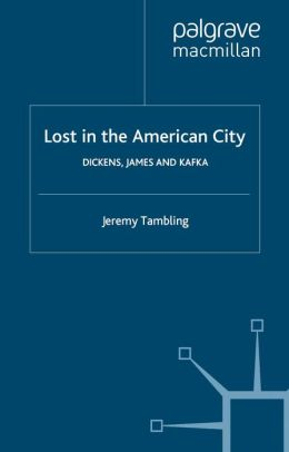 Lost in the American City: Dickens,James,and Kafka