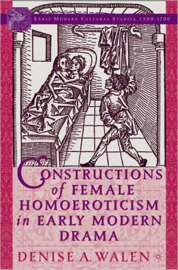 Constructions of Female Homoeroticism in Early Modern Drama (Early Modern Cultural Studies Series: 1500-1700)