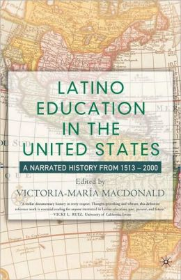 Latino Education in U. S. History: A Narrated History From 1513-2000