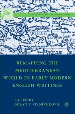 Remapping the Mediterranean World in Early Modern English Writings
