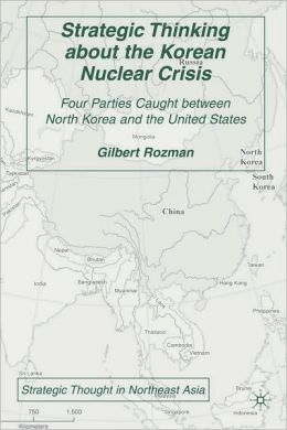Strategic Thinking about the Korean Nuclear Crisis: Four Parties Caught Between North Korea and the United States