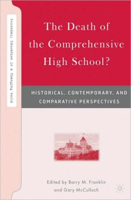 ''The Death of the Comprehensive High School?: Historical, Contemporary, and Comparative Perspectives''