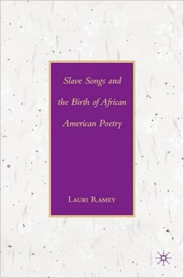 Slave Songs And The Birth Of African American Poetry