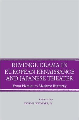 Revenge Drama in European Renaissance and Japanese Theater: From Hamlet to Madame Bufferfly