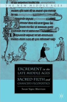 Excrement in the Late Middle Ages: Sacred Filth and Chaucer's Fecopoetics