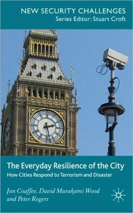 Everyday Resilience of the City: How Cities Respond to Terrorism and Disaster