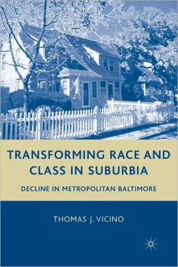 Transforming Race and Class in Suburbia: Decline in Metropolitan Baltimore