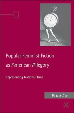 Popular Feminist Fiction as American Allegory: Representing National Time