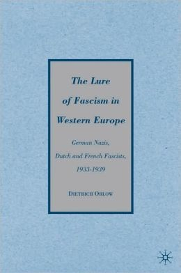 Lure of Fascism in Western Europe: German Nazis, Dutch and French Fascists, 1933-1939
