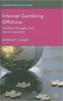 Internet Gambling Offshore: Caribbean Struggles over Casino Capitalism