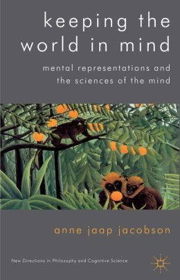 Keeping the World in Mind: Mental Representations and the Sciences of the Mind